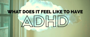 What does it feel like to have adhd