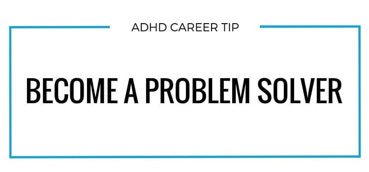 ADHD career tip become a problem solver